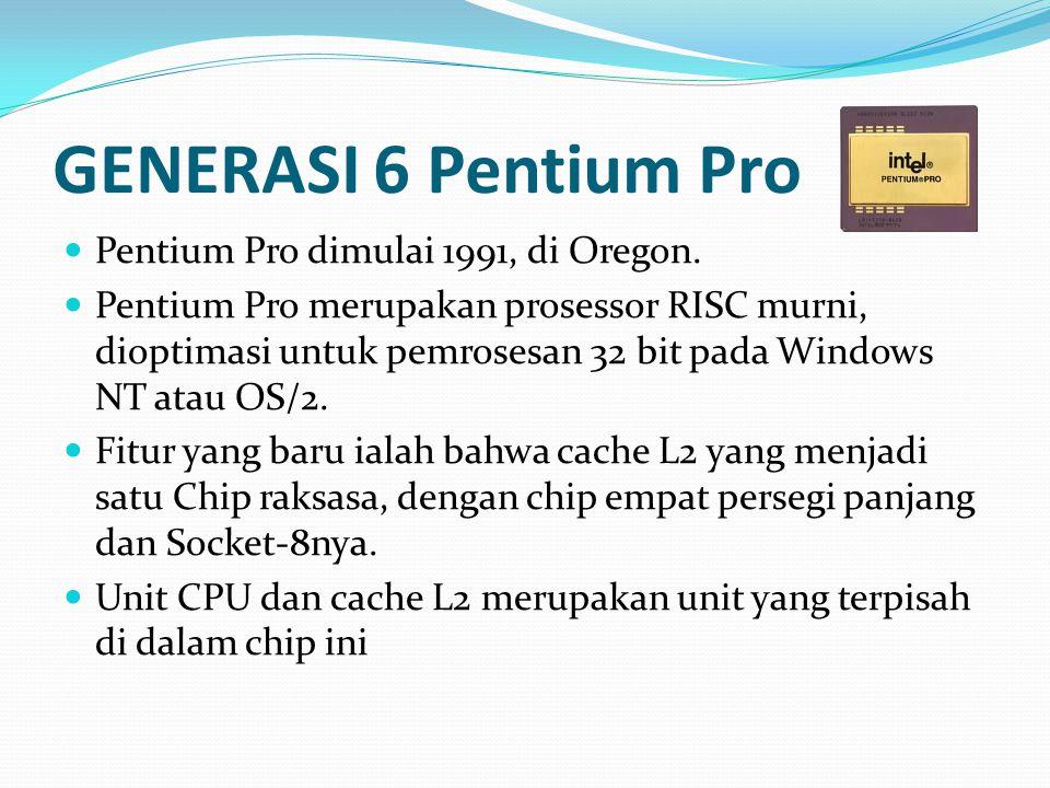 GENERASI 6 Pentium Pro Pentium Pro dimulai 1991, di Oregon.