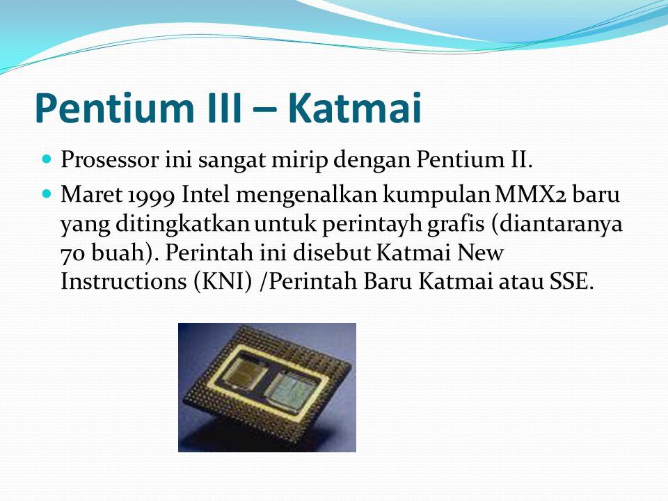 Pentium III – Katmai Prosessor ini sangat mirip dengan Pentium II.
