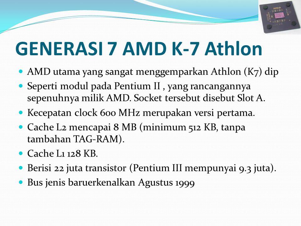GENERASI 7 AMD K-7 Athlon AMD utama yang sangat menggemparkan Athlon (K7) dip.