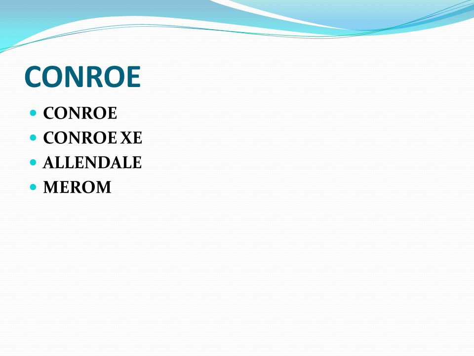 CONROE CONROE CONROE XE ALLENDALE MEROM