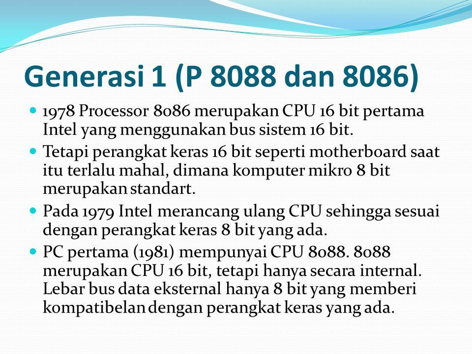 Generasi 1 (P 8088 dan 8086) 1978 Processor 8086 merupakan CPU 16 bit pertama Intel yang menggunakan bus sistem 16 bit.