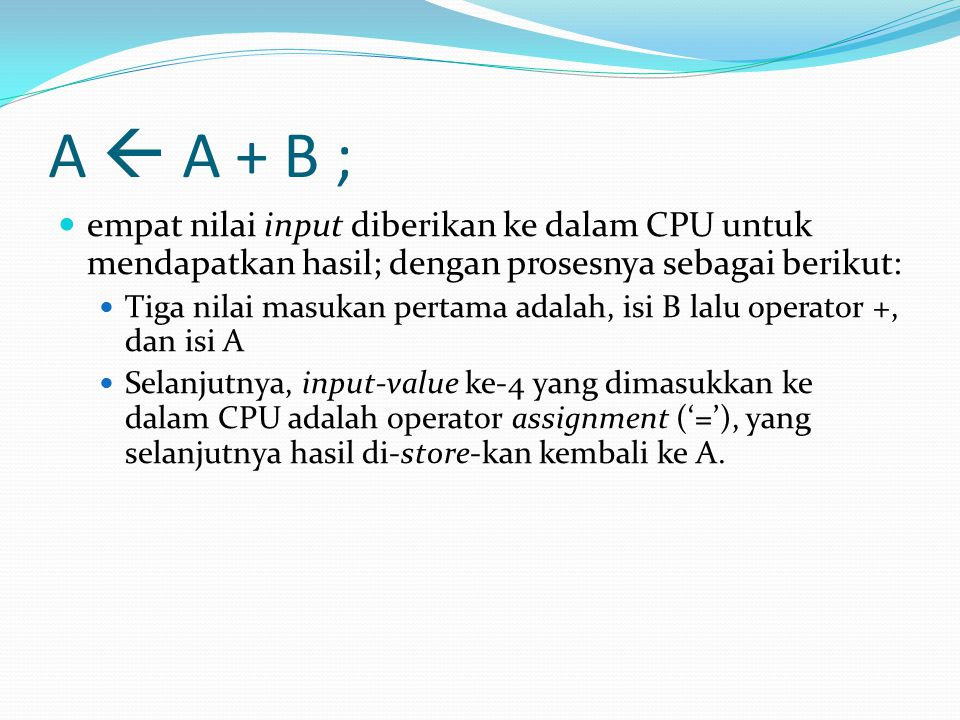 A  A + B ; empat nilai input diberikan ke dalam CPU untuk mendapatkan hasil; dengan prosesnya sebagai berikut: