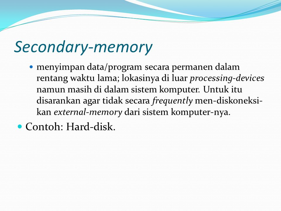 Secondary-memory Contoh: Hard-disk.