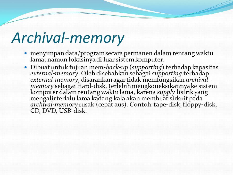 Archival-memory menyimpan data/program secara permanen dalam rentang waktu lama; namun lokasinya di luar sistem komputer.