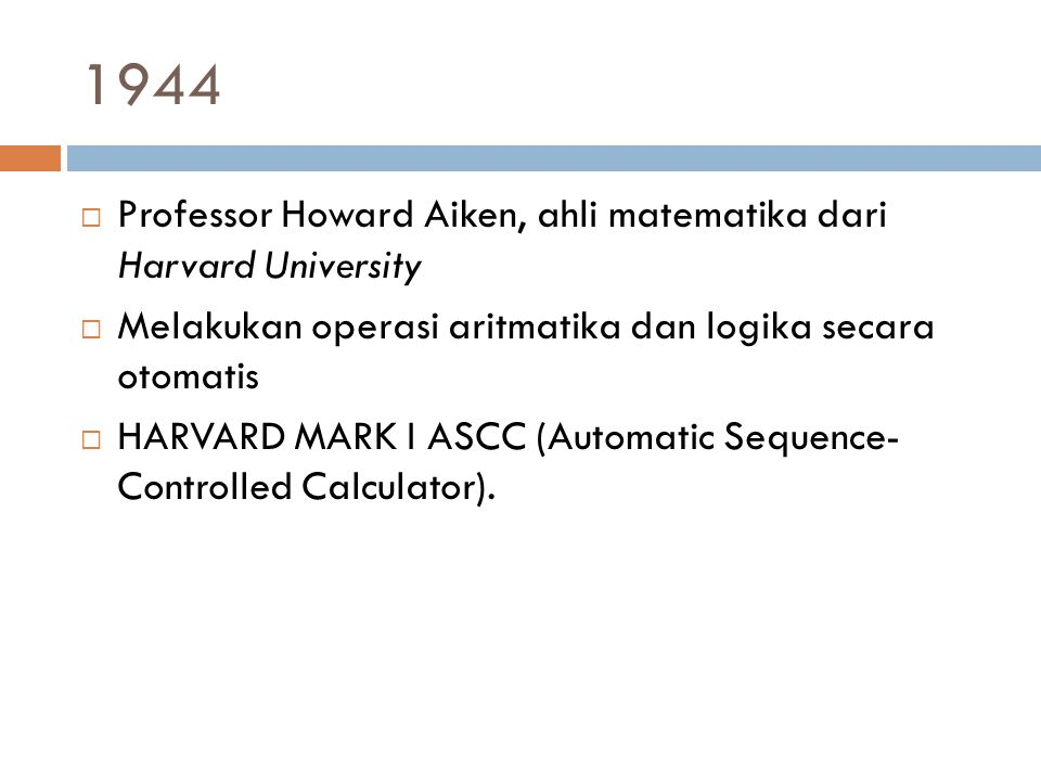 1944 Professor Howard Aiken, ahli matematika dari Harvard University
