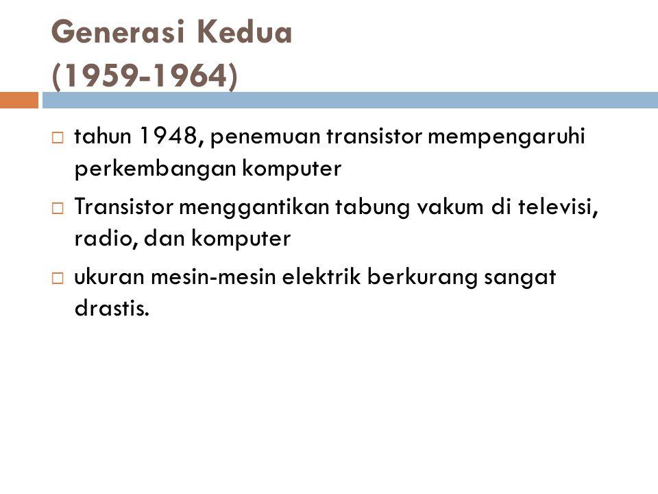 Generasi Kedua (1959-1964) tahun 1948, penemuan transistor mempengaruhi perkembangan komputer.