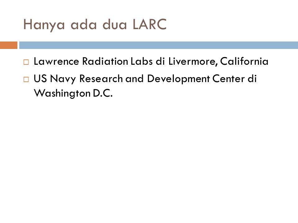Hanya ada dua LARC Lawrence Radiation Labs di Livermore, California