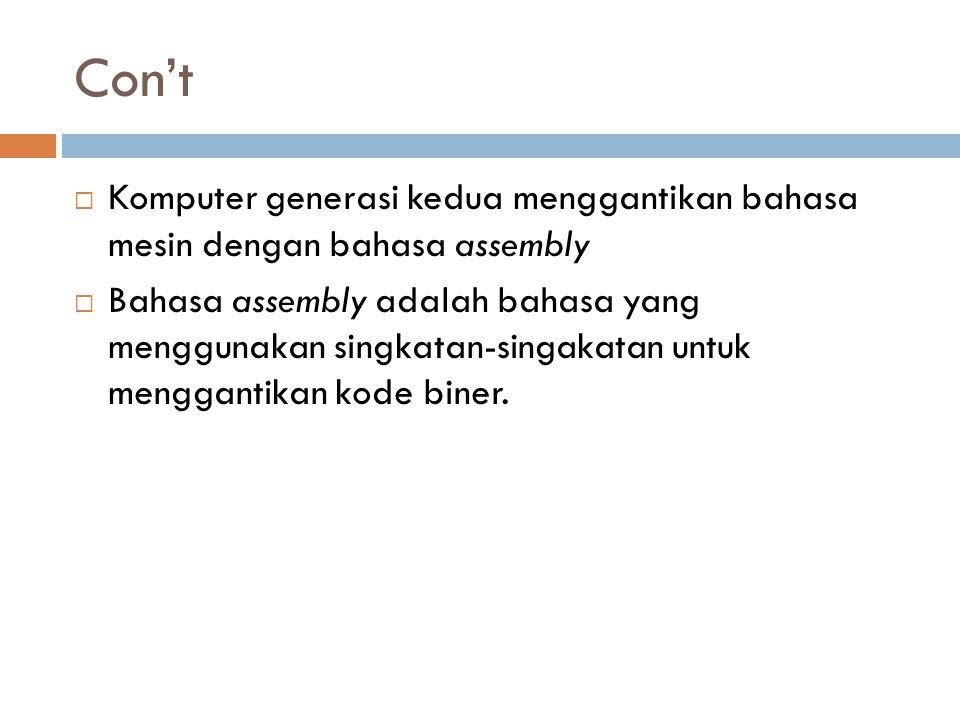 Con't Komputer generasi kedua menggantikan bahasa mesin dengan bahasa assembly.