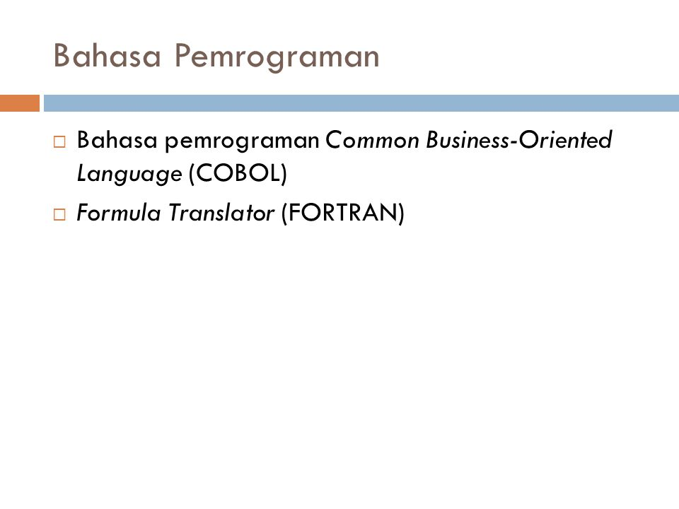 Bahasa Pemrograman Bahasa pemrograman Common Business-Oriented Language (COBOL) Formula Translator (FORTRAN)