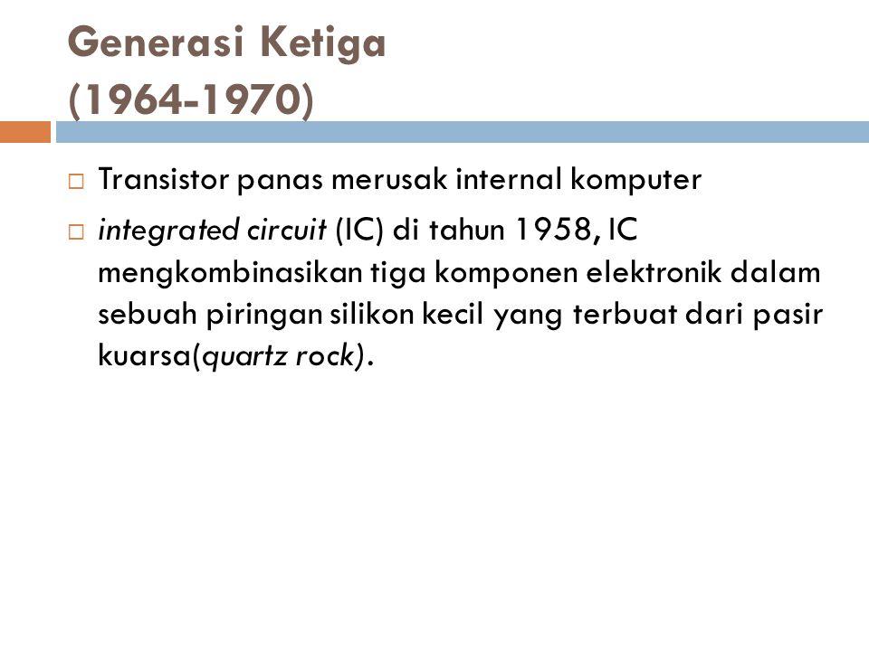 Generasi Ketiga (1964-1970) Transistor panas merusak internal komputer