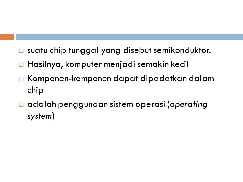 suatu chip tunggal yang disebut semikonduktor.