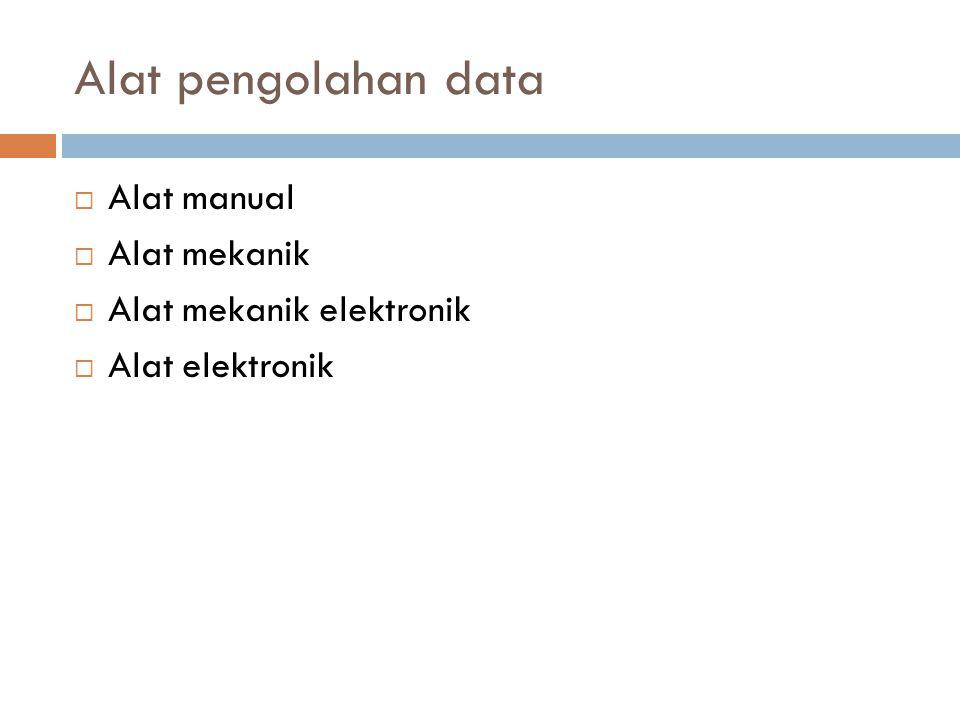 Alat pengolahan data Alat manual Alat mekanik Alat mekanik elektronik