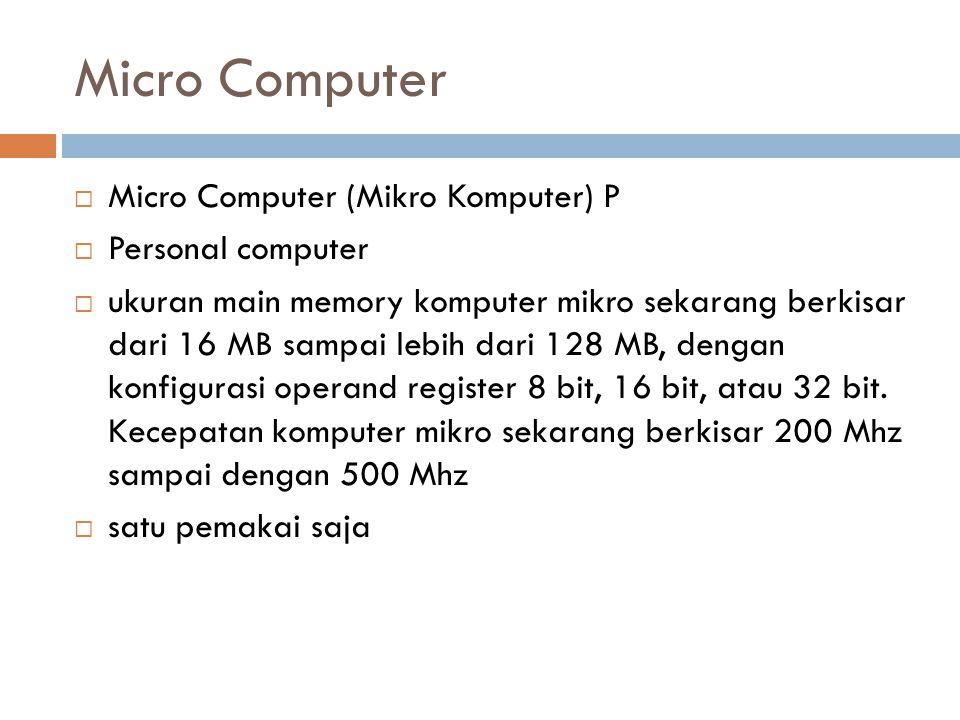 Micro Computer Micro Computer (Mikro Komputer) P Personal computer