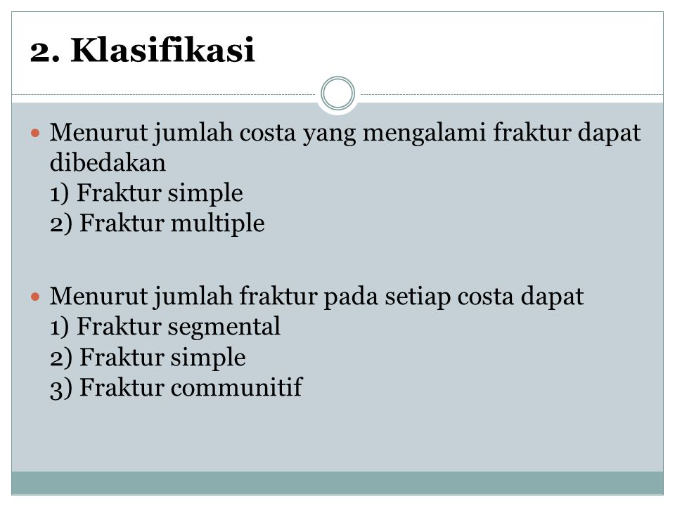 2. Klasifikasi Menurut jumlah costa yang mengalami fraktur dapat dibedakan 1) Fraktur simple 2) Fraktur multiple.
