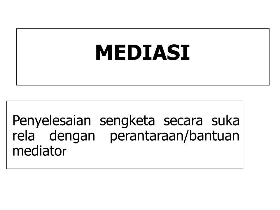 MEDIASI Penyelesaian sengketa secara suka rela dengan perantaraan/bantuan mediator