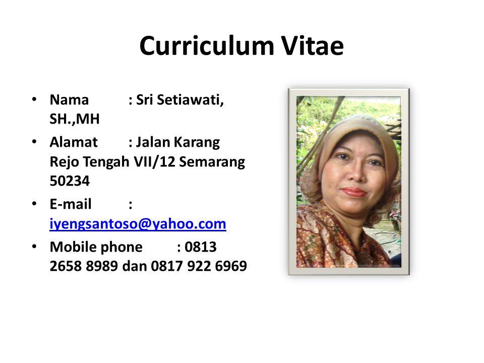 Curriculum Vitae Nama : Sri Setiawati, SH.,MH