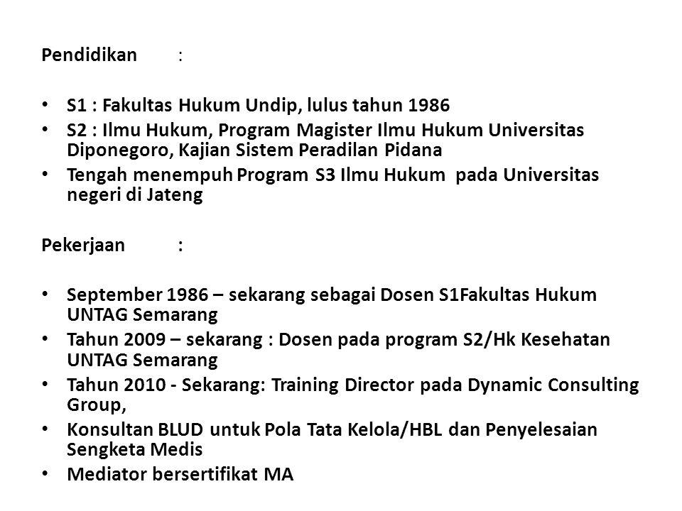 Pendidikan : S1 : Fakultas Hukum Undip, lulus tahun 1986.