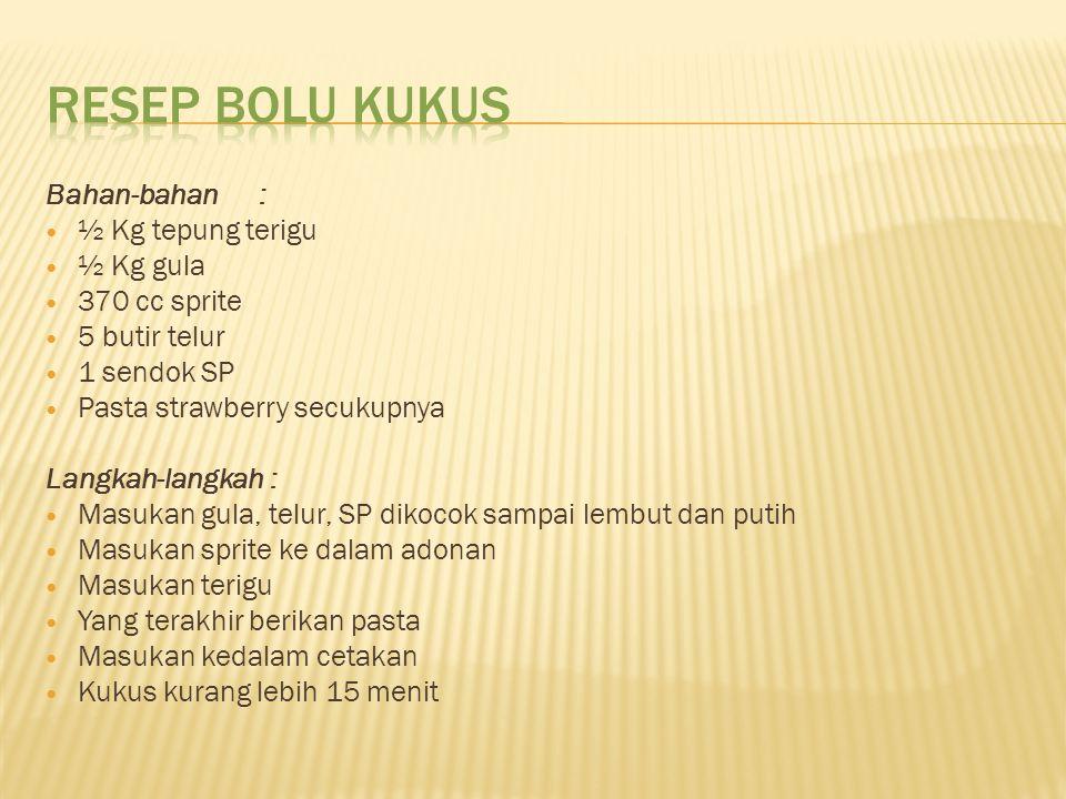 RESEP BOLU KUKUS Bahan-bahan : ½ Kg tepung terigu ½ Kg gula
