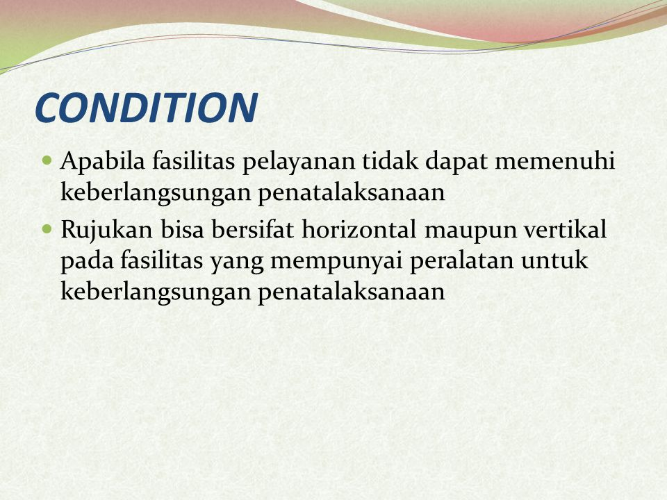 CONDITION Apabila fasilitas pelayanan tidak dapat memenuhi keberlangsungan penatalaksanaan.