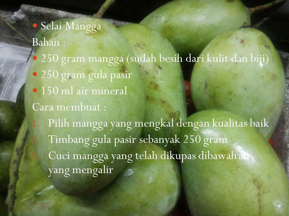 Selai Mangga Bahan : 250 gram mangga (sudah besih dari kulit dan biji) 250 gram gula pasir. 150 ml air mineral.