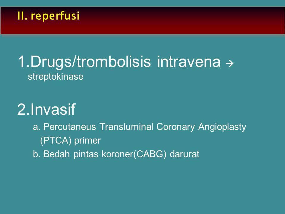 1.Drugs/trombolisis intravena  streptokinase 2.Invasif