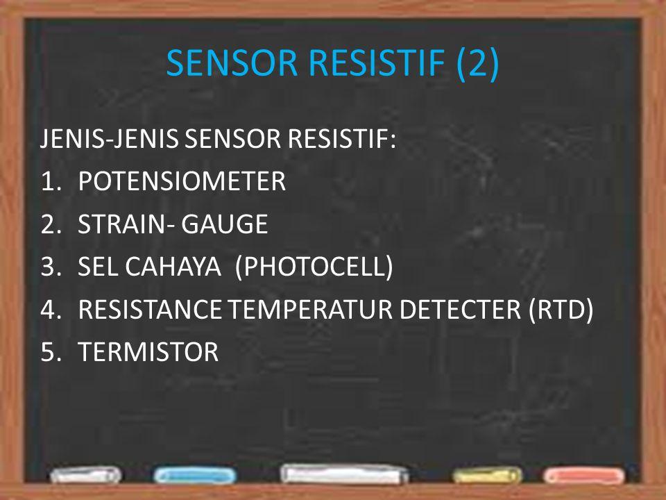 SENSOR RESISTIF (2) JENIS-JENIS SENSOR RESISTIF: POTENSIOMETER