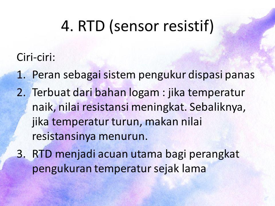 4. RTD (sensor resistif) Ciri-ciri: