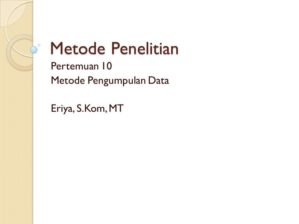 Pertemuan 10 Metode Pengumpulan Data Eriya, S.Kom, MT