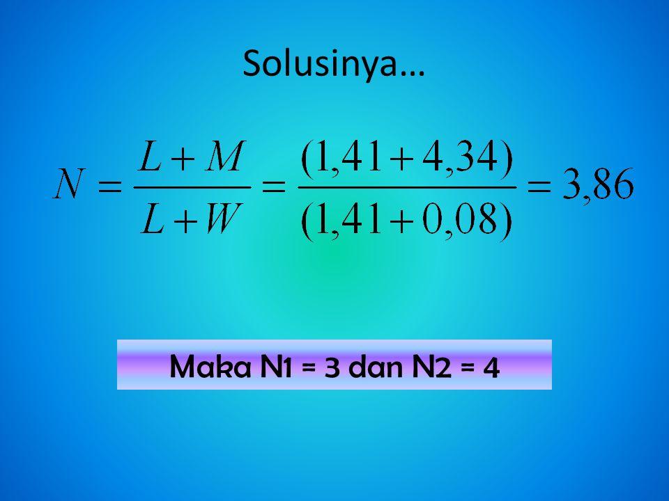 Solusinya… Maka N1 = 3 dan N2 = 4