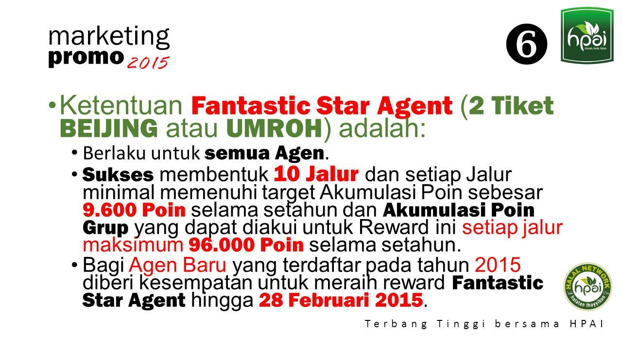  marketing. promo. 2015. Ketentuan Fantastic Star Agent (2 Tiket BEIJING atau UMROH) adalah: Berlaku untuk semua Agen.