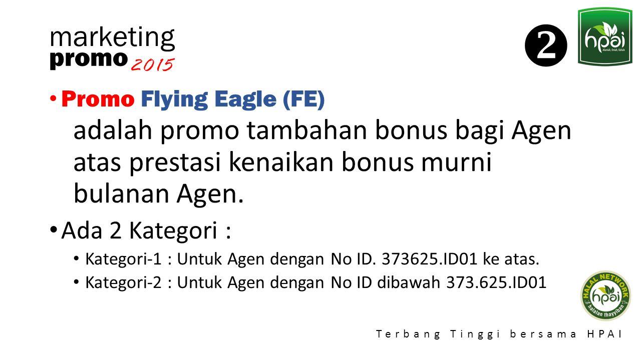  marketing. promo. 2015. Promo Flying Eagle (FE) adalah promo tambahan bonus bagi Agen atas prestasi kenaikan bonus murni bulanan Agen.