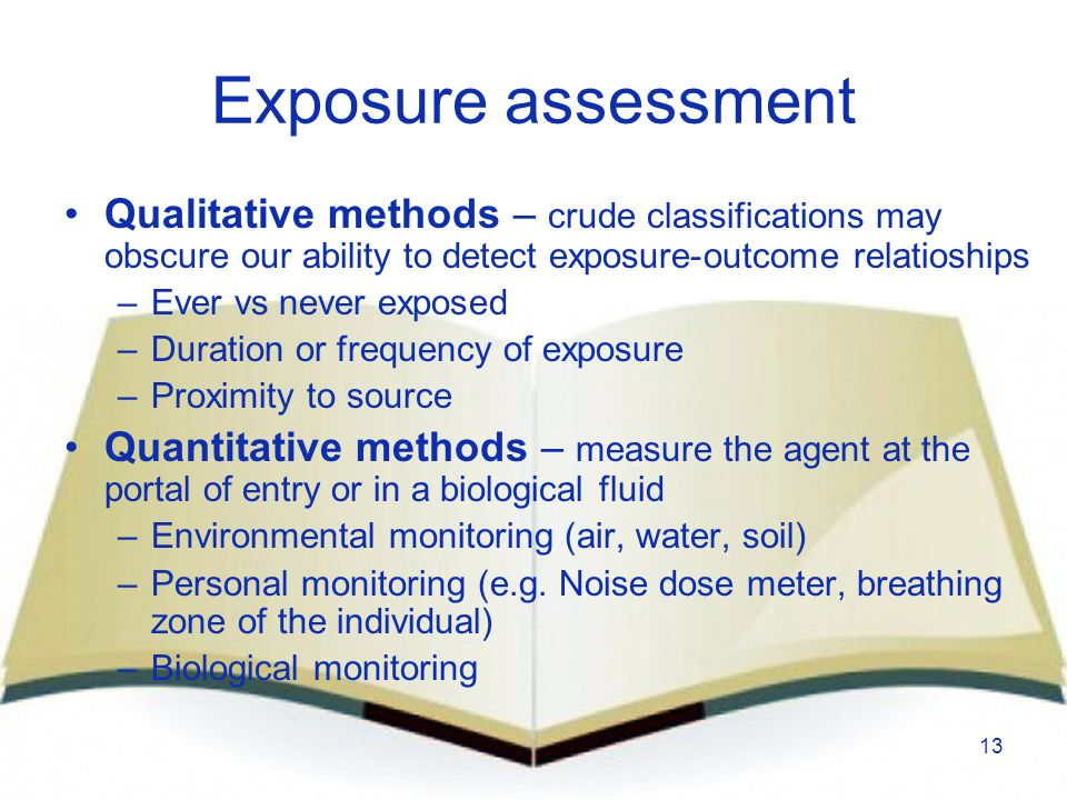 Exposure assessment Qualitative methods – crude classifications may obscure our ability to detect exposure-outcome relatioships.