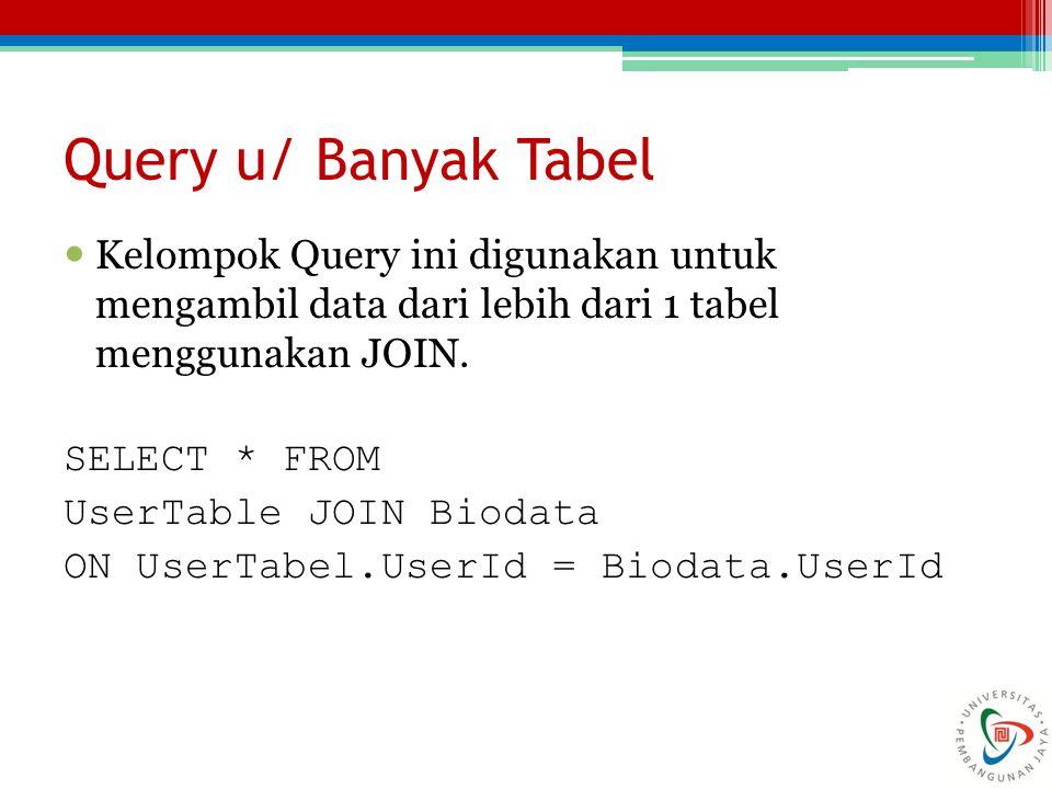 Query u/ Banyak Tabel Kelompok Query ini digunakan untuk mengambil data dari lebih dari 1 tabel menggunakan JOIN.