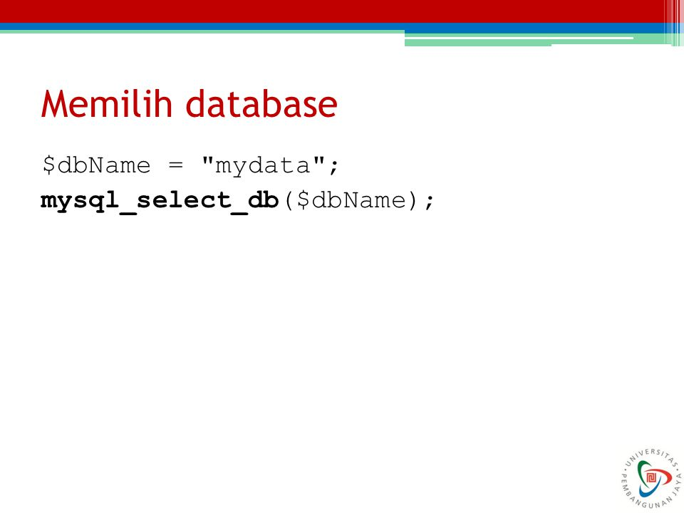 Memilih database $dbName = mydata ; mysql_select_db($dbName);