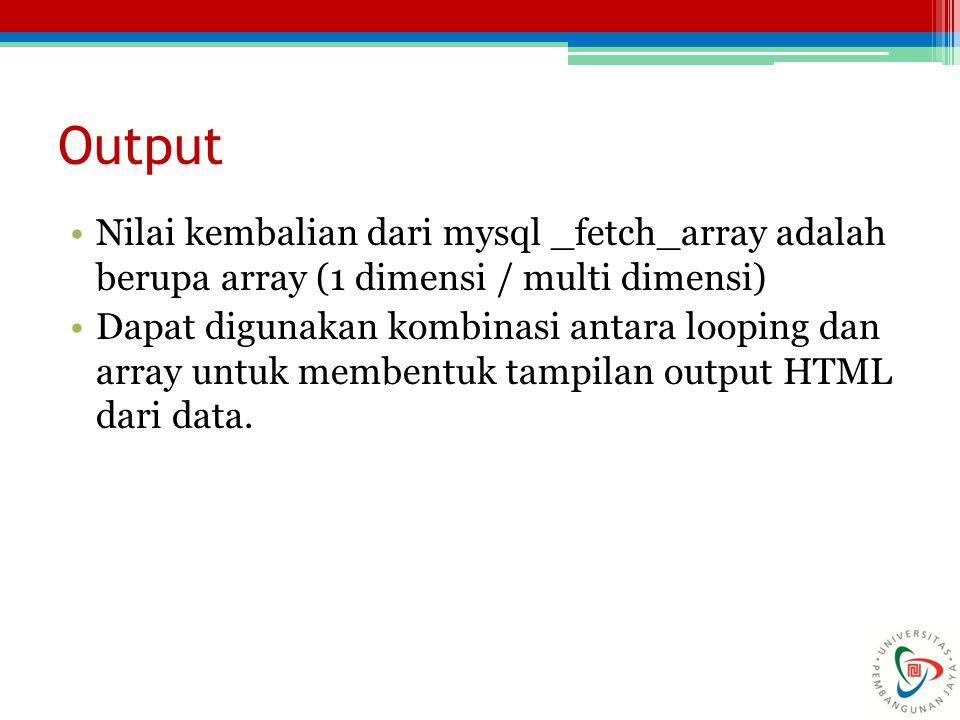 Output Nilai kembalian dari mysql _fetch_array adalah berupa array (1 dimensi / multi dimensi)