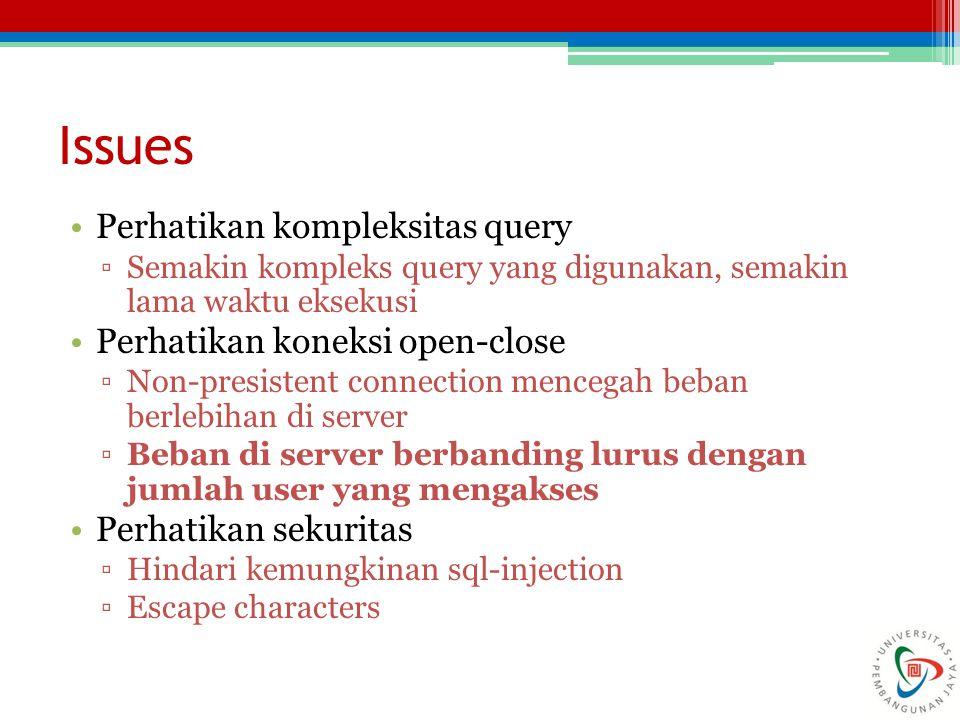 Issues Perhatikan kompleksitas query Perhatikan koneksi open-close