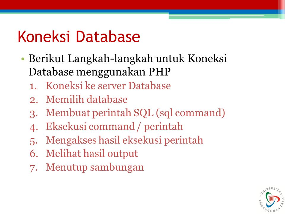 Koneksi Database Berikut Langkah-langkah untuk Koneksi Database menggunakan PHP. Koneksi ke server Database.