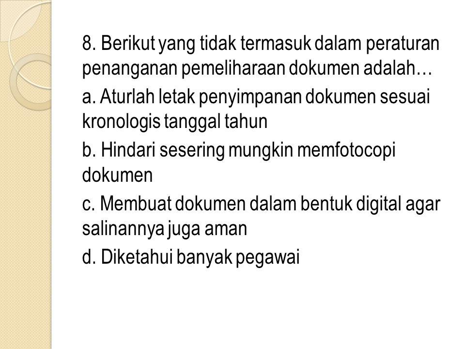 8. Berikut yang tidak termasuk dalam peraturan penanganan pemeliharaan dokumen adalah… a.