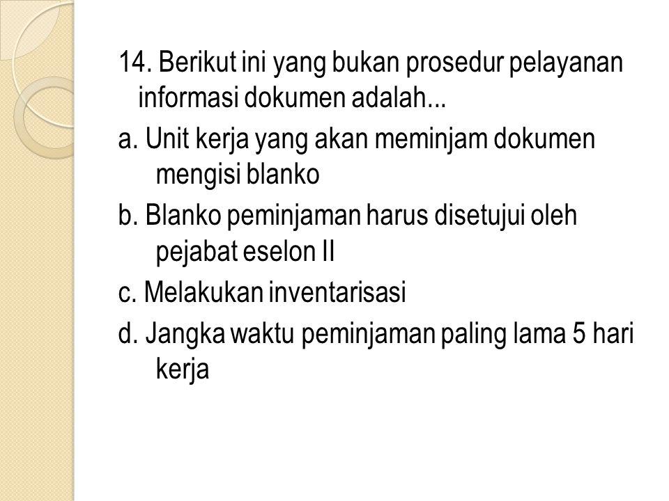 14. Berikut ini yang bukan prosedur pelayanan informasi dokumen adalah
