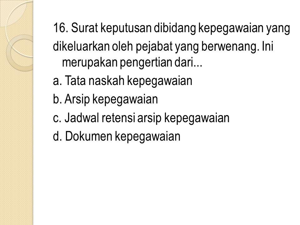 16. Surat keputusan dibidang kepegawaian yang dikeluarkan oleh pejabat yang berwenang.