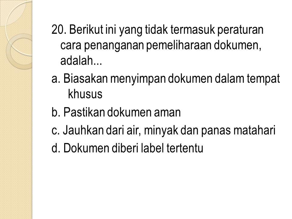 20. Berikut ini yang tidak termasuk peraturan cara penanganan pemeliharaan dokumen, adalah...