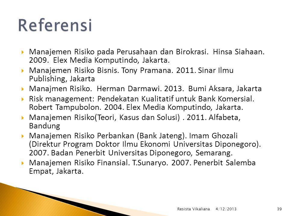 Referensi Manajemen Risiko pada Perusahaan dan Birokrasi. Hinsa Siahaan. 2009. Elex Media Komputindo, Jakarta.
