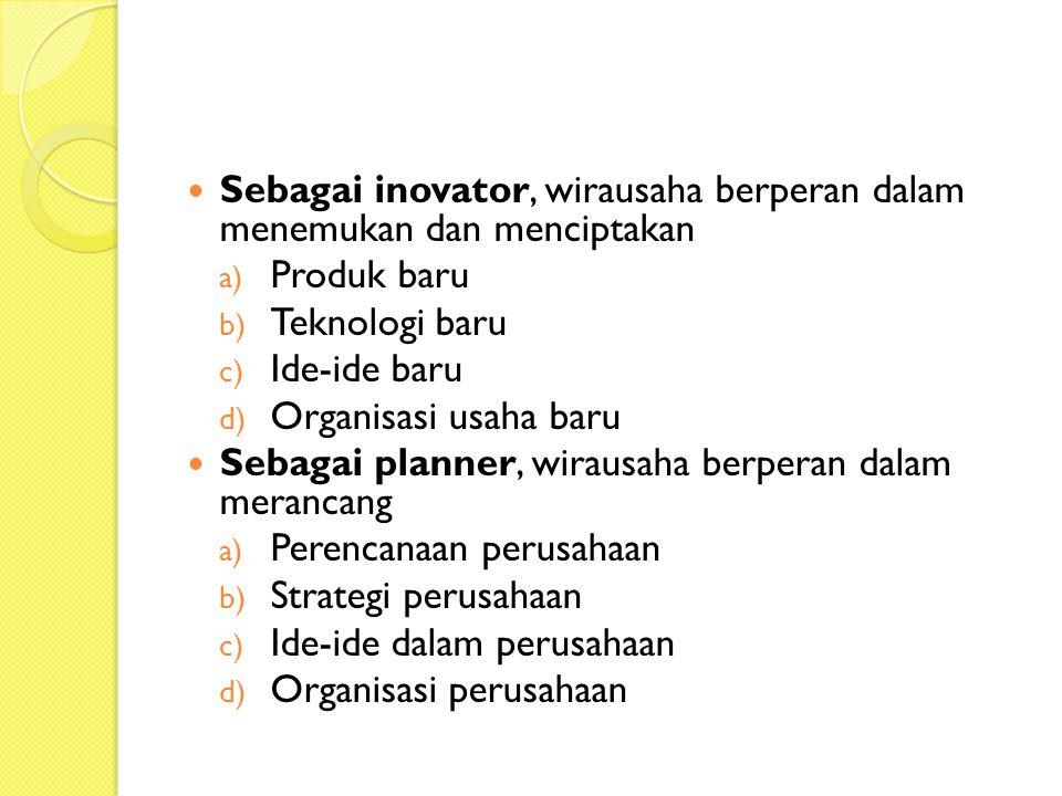 Sebagai inovator, wirausaha berperan dalam menemukan dan menciptakan