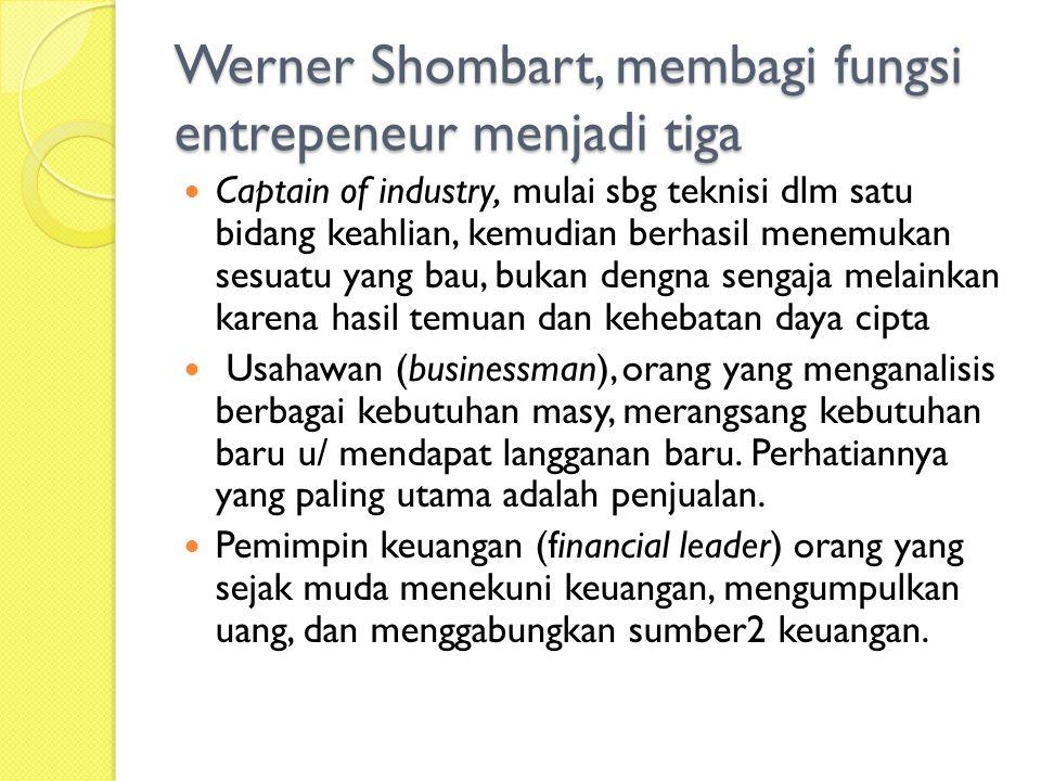 Werner Shombart, membagi fungsi entrepeneur menjadi tiga