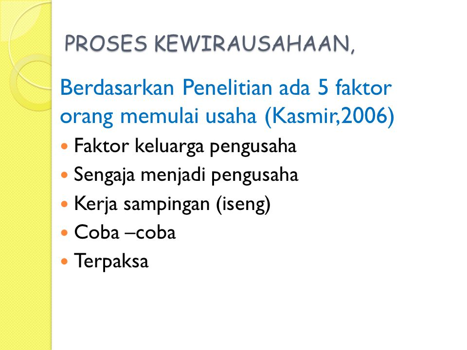 Berdasarkan Penelitian ada 5 faktor orang memulai usaha (Kasmir,2006)