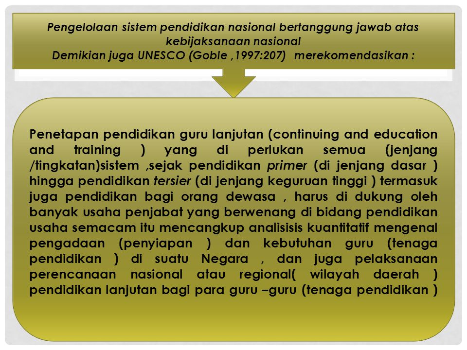 Pengelolaan sistem pendidikan nasional bertanggung jawab atas kebijaksanaan nasional Demikian juga UNESCO (Goble ,1997:207) merekomendasikan :
