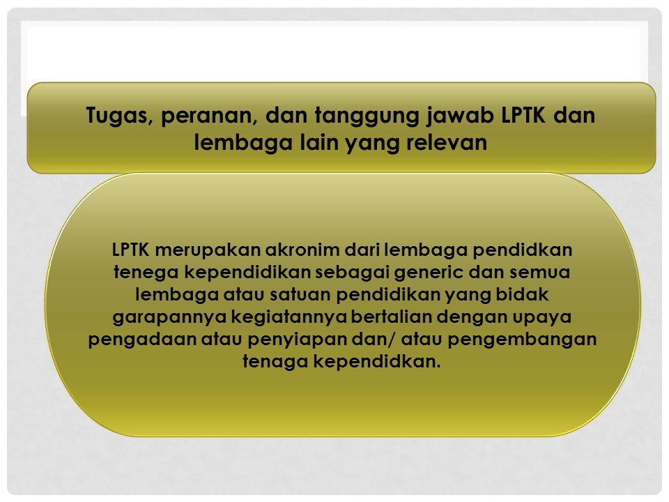 Tugas, peranan, dan tanggung jawab LPTK dan lembaga lain yang relevan
