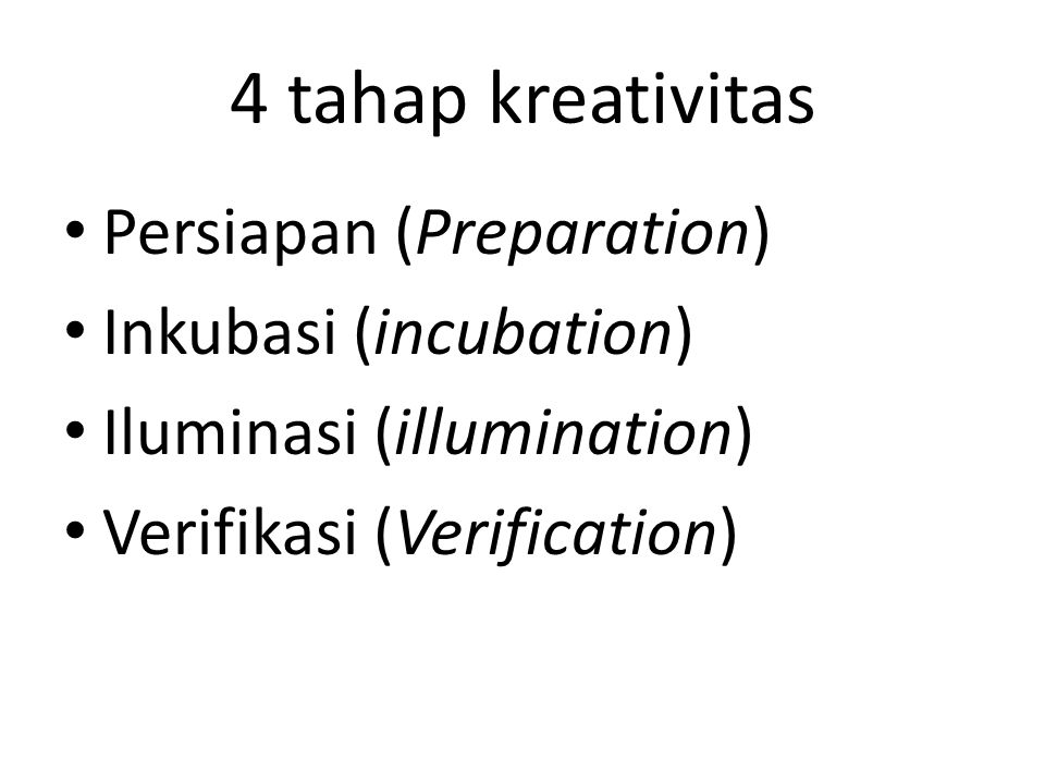 4 tahap kreativitas Persiapan (Preparation) Inkubasi (incubation)