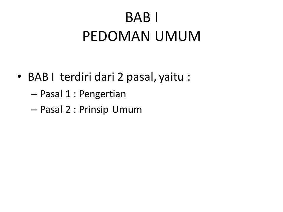 BAB I PEDOMAN UMUM BAB I terdiri dari 2 pasal, yaitu :