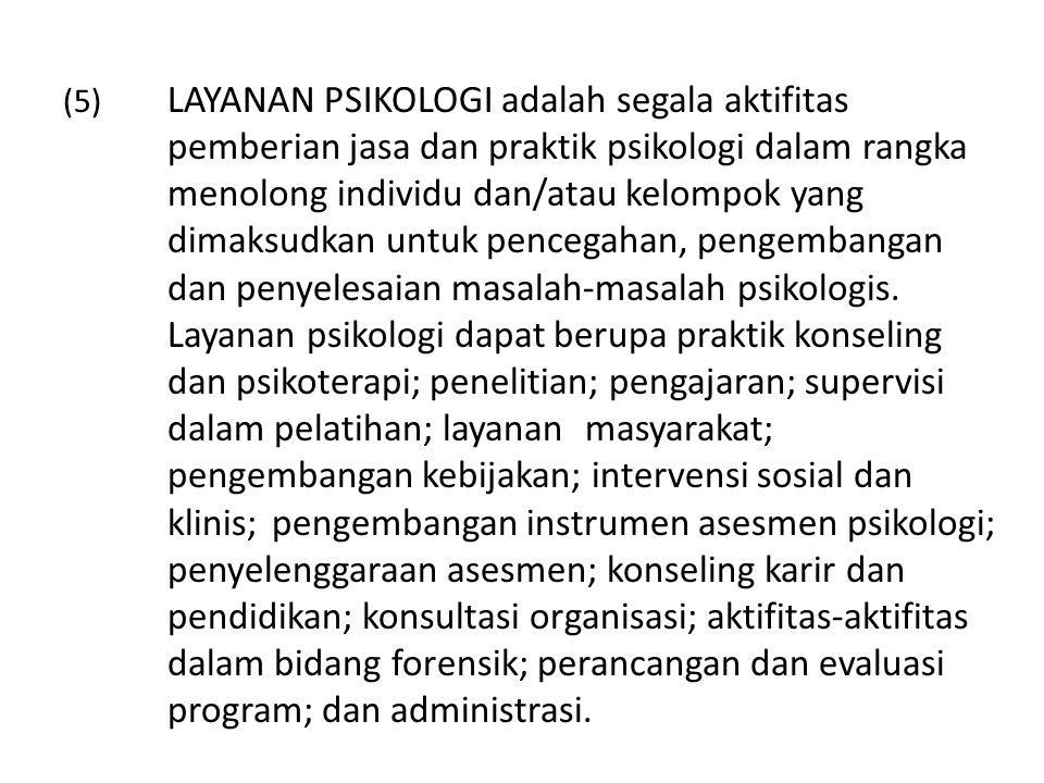 (5). LAYANAN PSIKOLOGI adalah segala aktifitas
